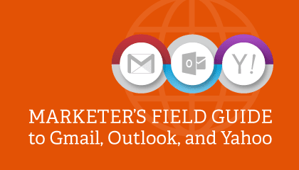 Marketer's Field Guide to Gmail, Outlook.com and Yahoo